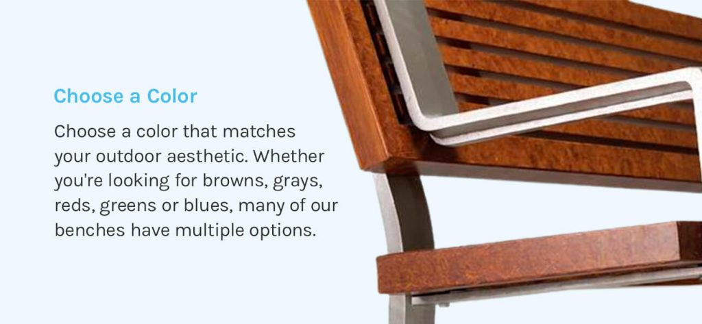 Choose a color for the bench that matches your outdoor aesthetic.