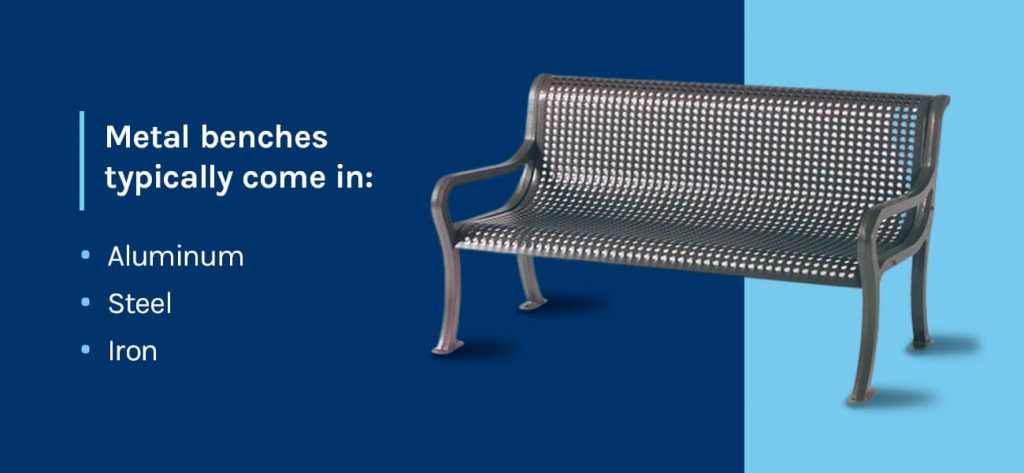 Metal benches typically come in aluminum, steel and iron.