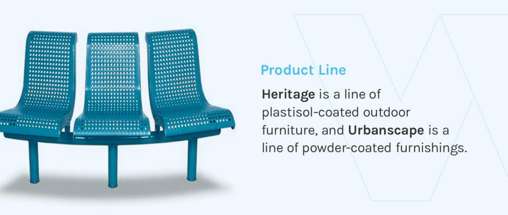 Heritage is a line of plastisol-coated outdoor furniture, and Urbanscape is a line of powder-coated furnishings.