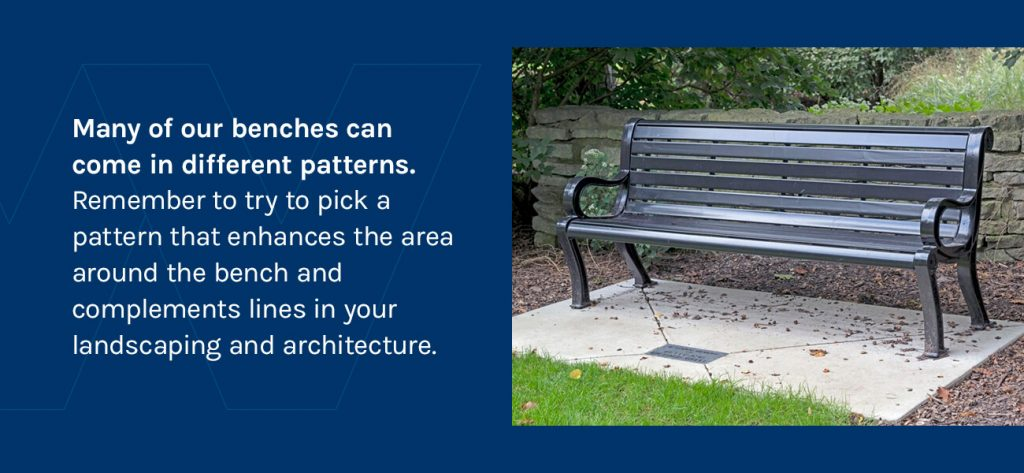 Many of our benches come in different patterns.
