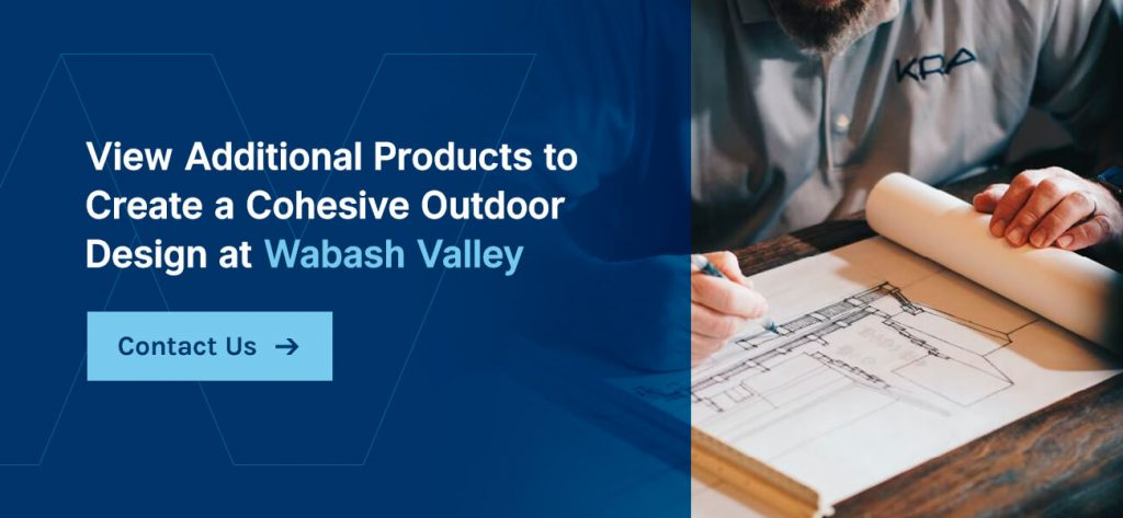 View additional products to create a cohesive outdoor design at Wabash Valley.